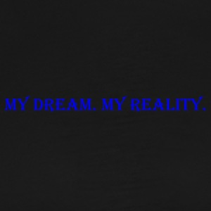 Mon rêve. My Reality. - T-shirt Premium Homme