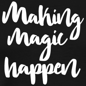 Making Magic Happen T Shirt Geschenk Mädels Style - Männer Premium T-Shirt