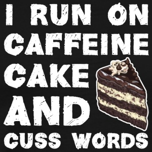 I run on Caffeine, Cake and Cuss Words - Men's Premium T-Shirt