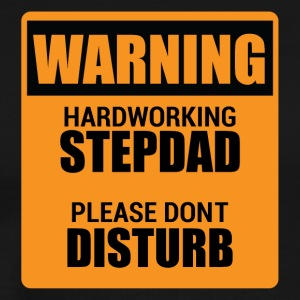 Warning Hardworking Stepdad Please do not Disturb - Männer Premium T-Shirt