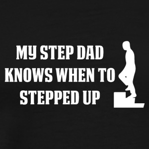 My Step Dad knows when to Step up Daddy Dad Pops - Männer Premium T-Shirt