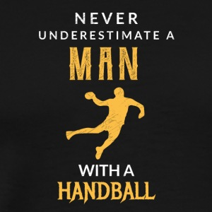 Never underestimate a man with a handball! - Men's Premium T-Shirt