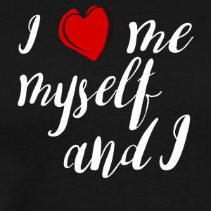 i love me myself and i - Maglietta Premium da uomo