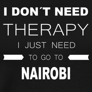 i dont need therapy i just need to go to NAIROBI - Männer Premium T-Shirt