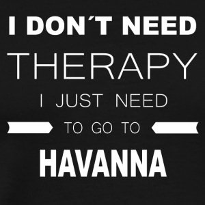 i dont need therapy i just need to go to HAVANNA - Männer Premium T-Shirt