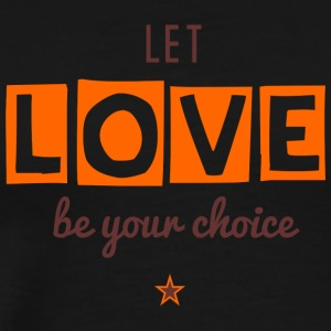 Let Love Be Your Choice - Mannen Premium T-shirt
