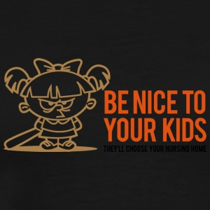 Your Kids Choose Your Nursing Home Be Nice To Them - Men's Premium T-Shirt