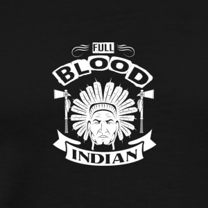 INDIANER | FULL BLOOD INDIAN - Männer Premium T-Shirt