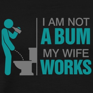 I'm Not A Bum. My Wife Works! - Men's Premium T-Shirt