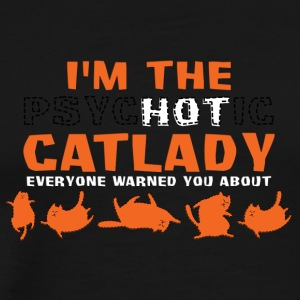 Cats: I'm The Psychotic Catlady Everyone Warned - Men's Premium T-Shirt