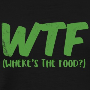 Humor: WTF - Where's The Food? - Men's Premium T-Shirt