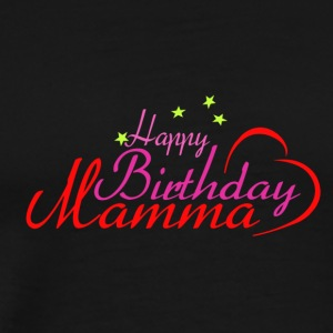 Happy Birthday Mamma - Männer Premium T-Shirt