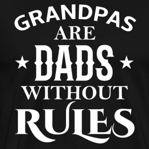 Grandpas are Dads without rules - Men's Premium T-Shirt