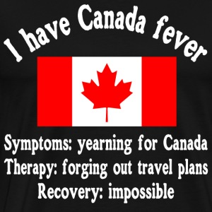 I have Canada fever - adventure - traveling - Männer Premium T-Shirt