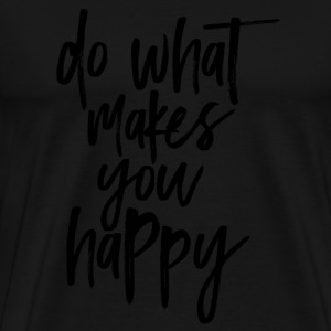 do what makes you happy - Männer Premium T-Shirt