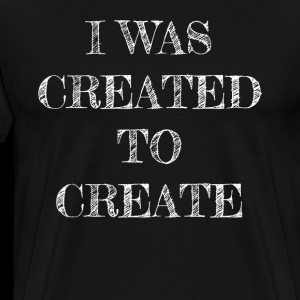 I was created to create - Künstler Spruch