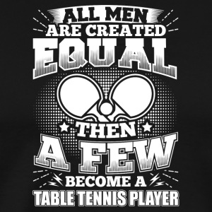 Funny Table Tennis Shirt All Men Equal - Männer Premium T-Shirt
