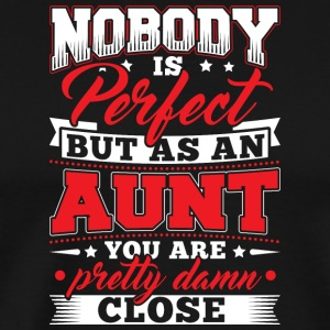 Nobody is perfect but as to aunt - Men's Premium T-Shirt
