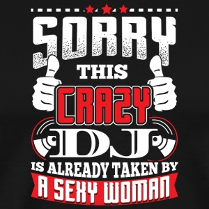 DJ - SORRY CRAZY DJ ALREADY TAKES - Men's Premium T-Shirt