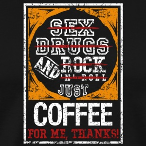 Coffee for me, Thanks - Men's Premium T-Shirt