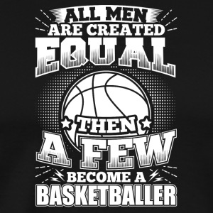 Funny Basketball BBall Shirt All Men Equal - Men's Premium T-Shirt