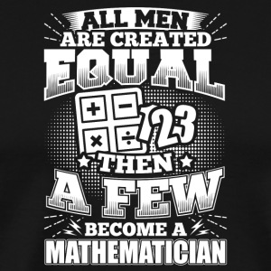 Mathematics Math Mathematic Shirt All Men Equal - Men's Premium T-Shirt