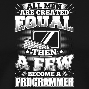 Funny Developer Programmer Shirt All Men Equal - Men's Premium T-Shirt