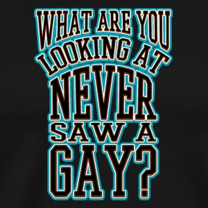 Gay t shirts what you are looking at Never saw a - Men's Premium T-Shirt