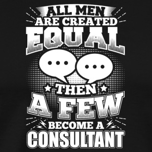 Funny Consultant Consulting Shirt All Men Equal - Männer Premium T-Shirt