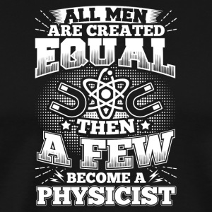 Funny Physics Fysiker shirt All Män Lika - Premium-T-shirt herr