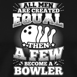 Funny Bowling Bowler Shirt All Men Equal - Männer Premium T-Shirt