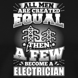Funny Electrician Shirt All Men Equal - Männer Premium T-Shirt