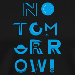 No Tomorrow - Men's Premium T-Shirt