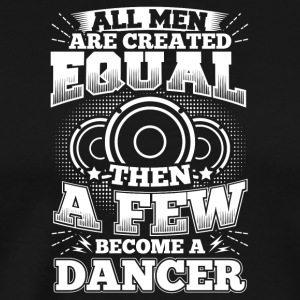 Funny Dance Dancing Shirt All Men Equal - Männer Premium T-Shirt