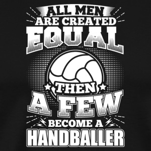 Funny Handball Handballer Shirt All Men Equal - Männer Premium T-Shirt