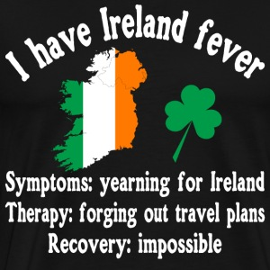 I have Ireland fever - Irish - traveling - Männer Premium T-Shirt