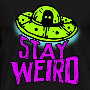 Stay Weird, little crazy Ufo alien freak