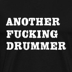Another f ... drummer cool sayings - Men's Premium T-Shirt