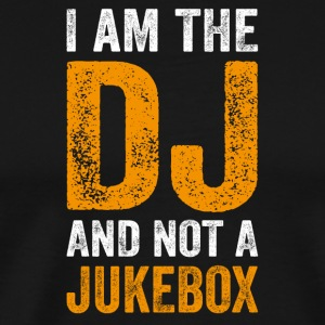 I AM THE DJ AND NOT A JUKEBOX - DJ SHIRT - Männer Premium T-Shirt
