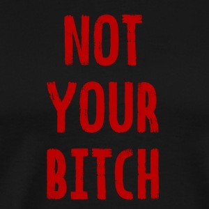 not your bitch - Feministin Shirt - Women's march - Männer Premium T-Shirt