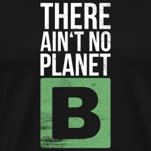 There is not no planet B - Men's Premium T-Shirt