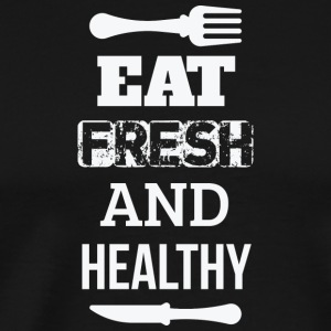 Eat fresh and healthy - eat fresh and healthy - Men's Premium T-Shirt