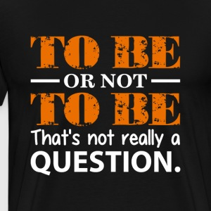 To be or not to be - Premium T-skjorte for menn