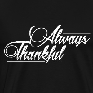 Thanksgiving Alway Thanksful takknemlighet Thanksgiving - Premium T-skjorte for menn