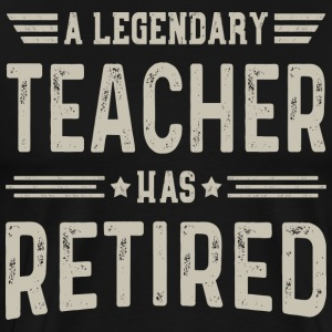 A Legendary Teacher Has Retired - Men's Premium T-Shirt