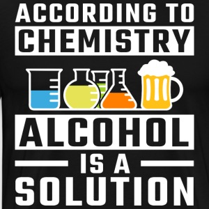 According To Chemistry Alcohol Is A Solution - Männer Premium T-Shirt