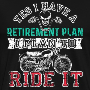 Yes I Do Have A Retirement Plan I Plan To Ride It - Men's Premium T-Shirt
