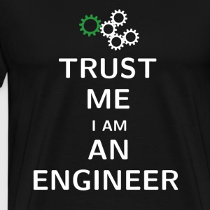TRUST ME I AM AN ENGINEER - white - Men's Premium T-Shirt