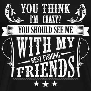 Should see me with my best fishing friends - Men's Premium T-Shirt