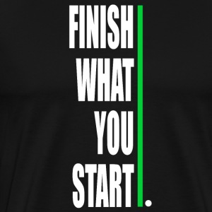 Finish what yout start - Männer Premium T-Shirt